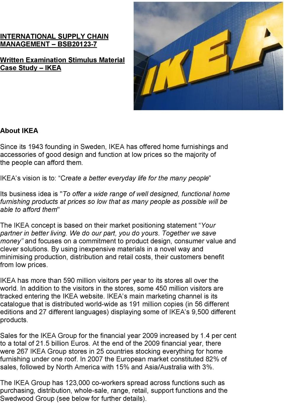 "IKEA s vision is to: Create a better everyday life for the many people Its business idea is ""To offer a wide range of well designed, functional home furnishing products at prices so low that as many"