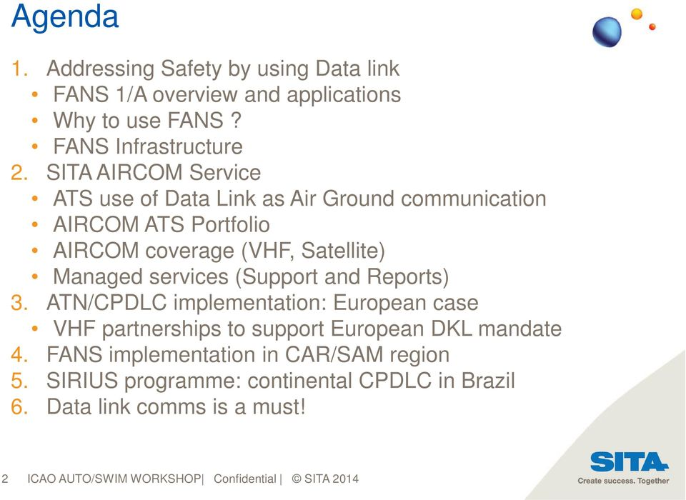services (Support and Reports) 3. ATN/CPDLC implementation: European case VHF partnerships to support European DKL mandate 4.