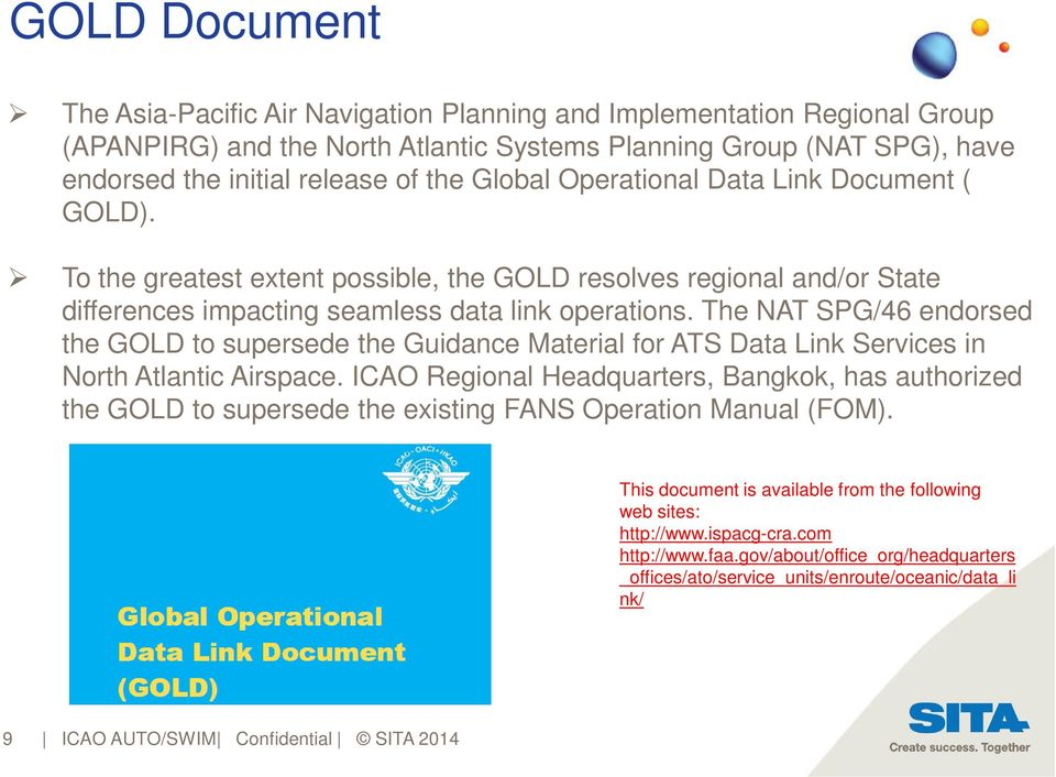 The NAT SPG/46 endorsed the GOLD to supersede the Guidance Material for ATS Data Link Services in North Atlantic Airspace.
