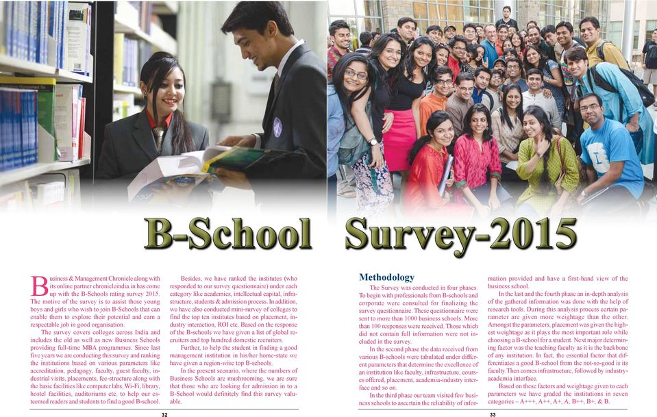 The motive of the survey is to assist those young boys and girls who wish to join B-Schools that can enable them to explore their potential and earn a respectable job in good organisation.