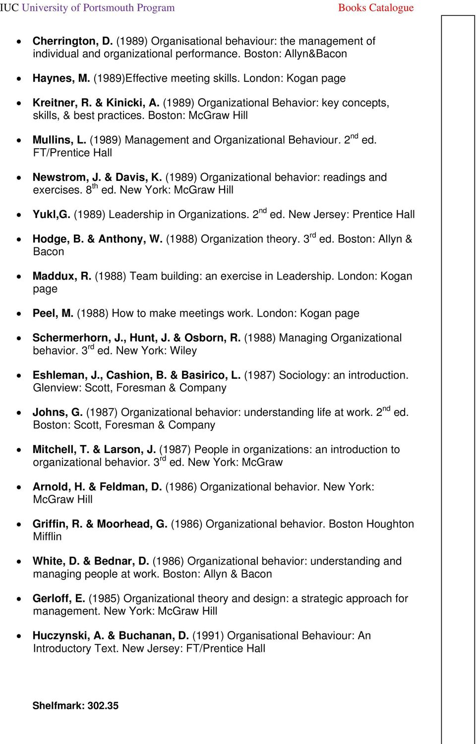 2 nd ed. Newstrom, J. & Davis, K. (1989) Organizational behavior: readings and exercises. 8 th ed. New York: McGraw Hill Yukl,G. (1989) Leadership in Organizations. 2 nd ed.