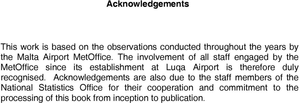 The involvement of all staff engaged by the MetOffice since its establishment at Luqa Airport is therefore