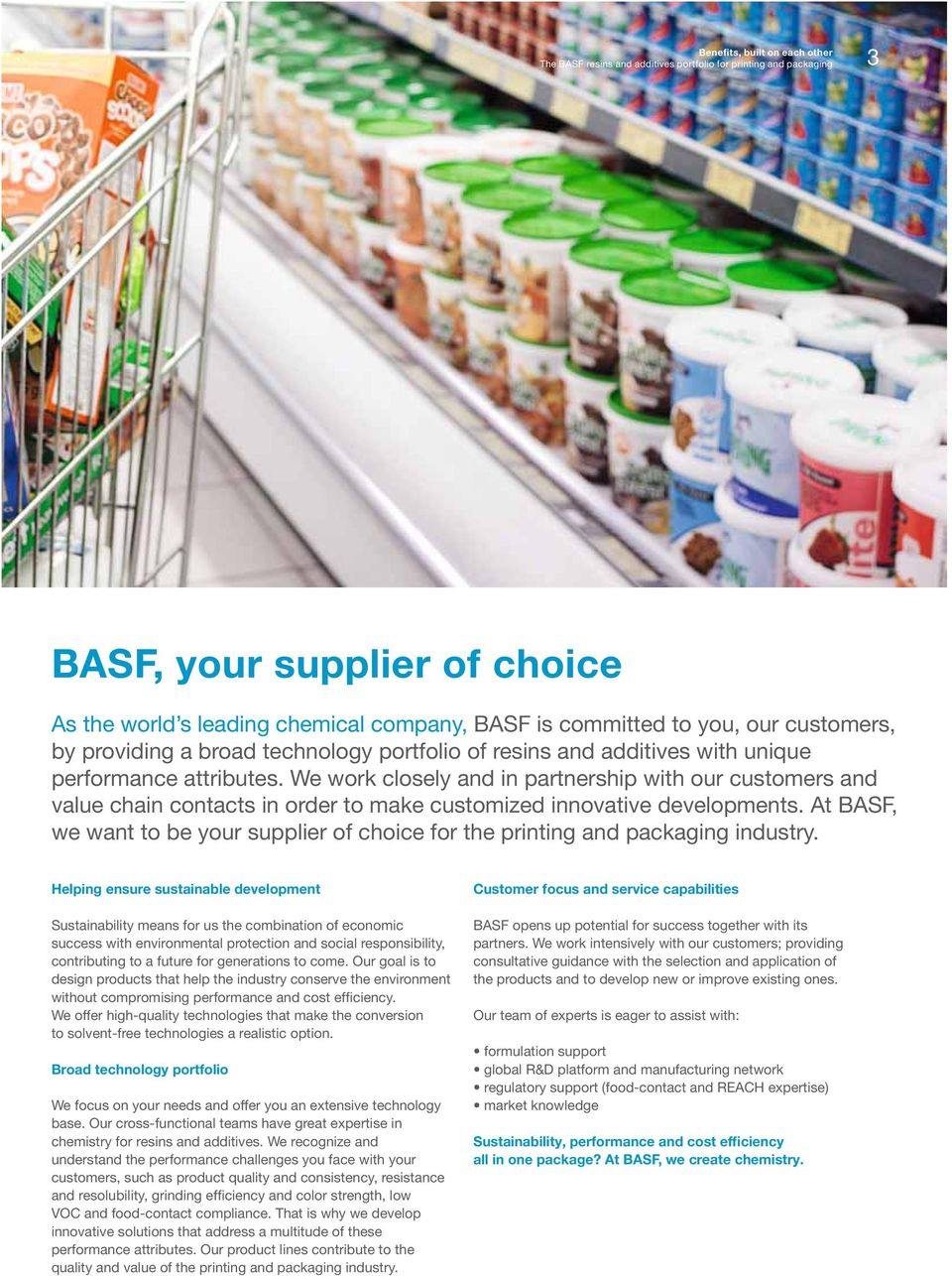 At BASF, we want to be your supplier of choice for the printing and packaging industry.