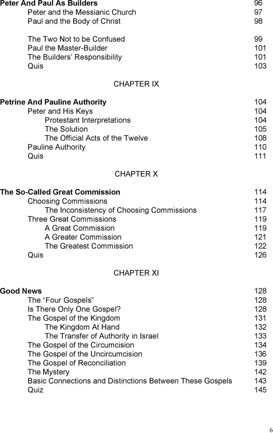 So-Called Great Commission 114 Choosing Commissions 114 The Inconsistency of Choosing Commissions 117 Three Great Commissions 119 A Great Commission 119 A Greater Commission 121 The Greatest
