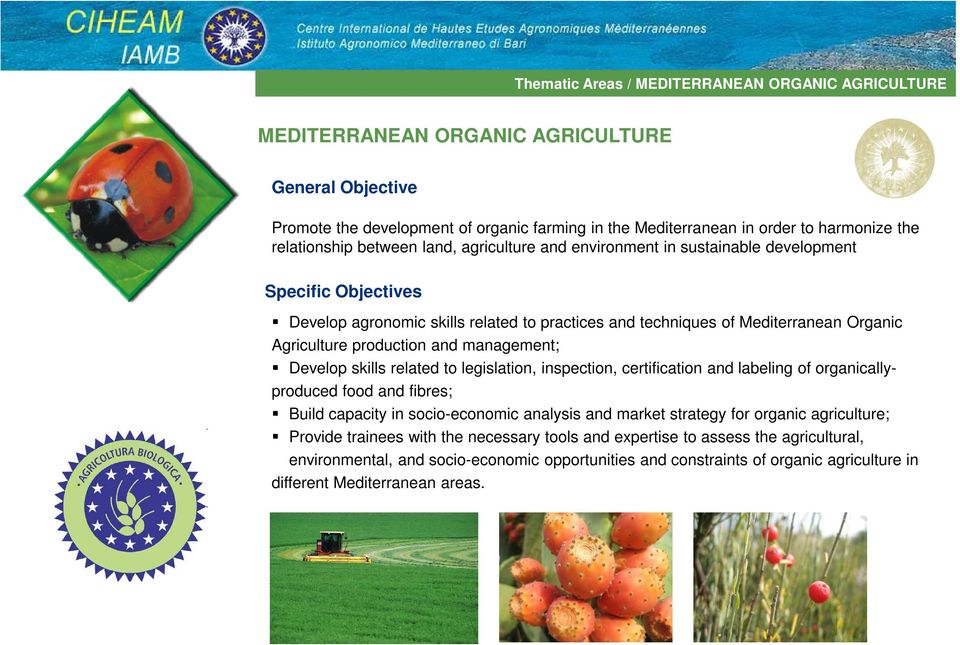 production and management; Develop skills related to legislation, inspection, certification and labeling of organicallyproduced food and fibres; Build capacity in socio-economic analysis and market