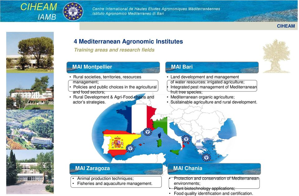 MAI Bari Land development and management of water resources: irrigated agriculture; Integrated pest management of Mediterranean fruit tree species; Mediterranean organic agriculture;