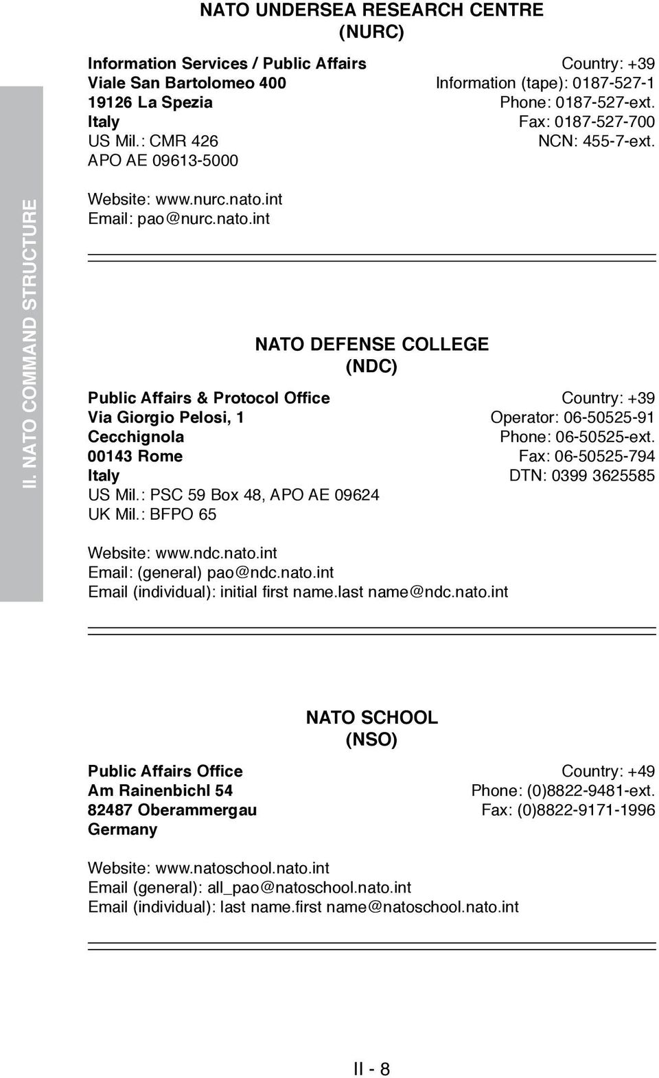 int Email: pao@nurc.nato.int NATO DEFENSE COLLEGE (NDC) Public Affairs & Protocol Office Country: +39 Via Giorgio Pelosi, 1 Operator: 06-50525-91 Cecchignola Phone: 06-50525-ext.
