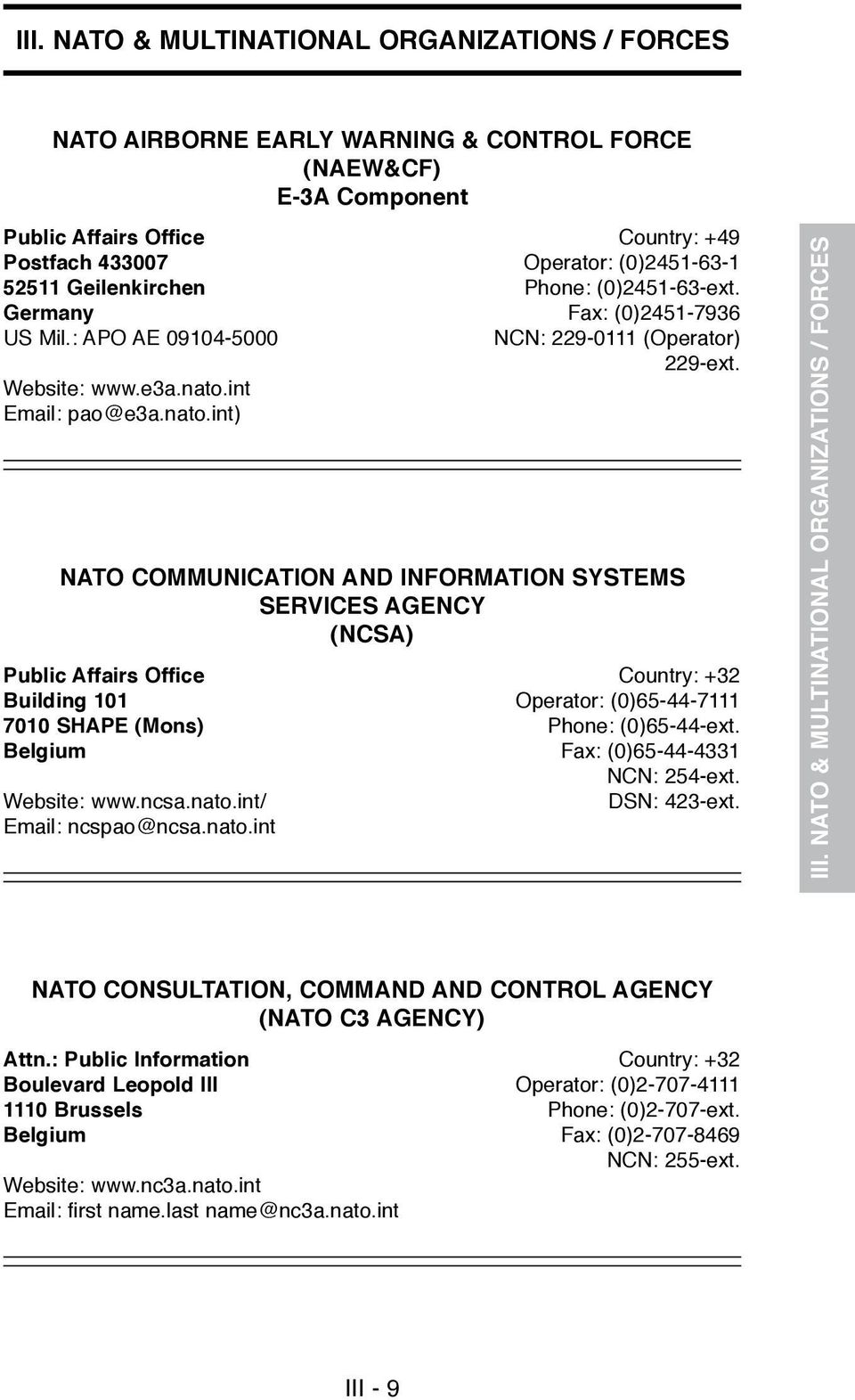 NATO COMMUNICATION AND INFORMATION SYSTEMS SERVICES AGENCY (NCSA) Public Affairs Office Country: +32 Building 101 Operator: (0)65-44-7111 7010 SHAPE (Mons) Phone: (0)65-44-ext.