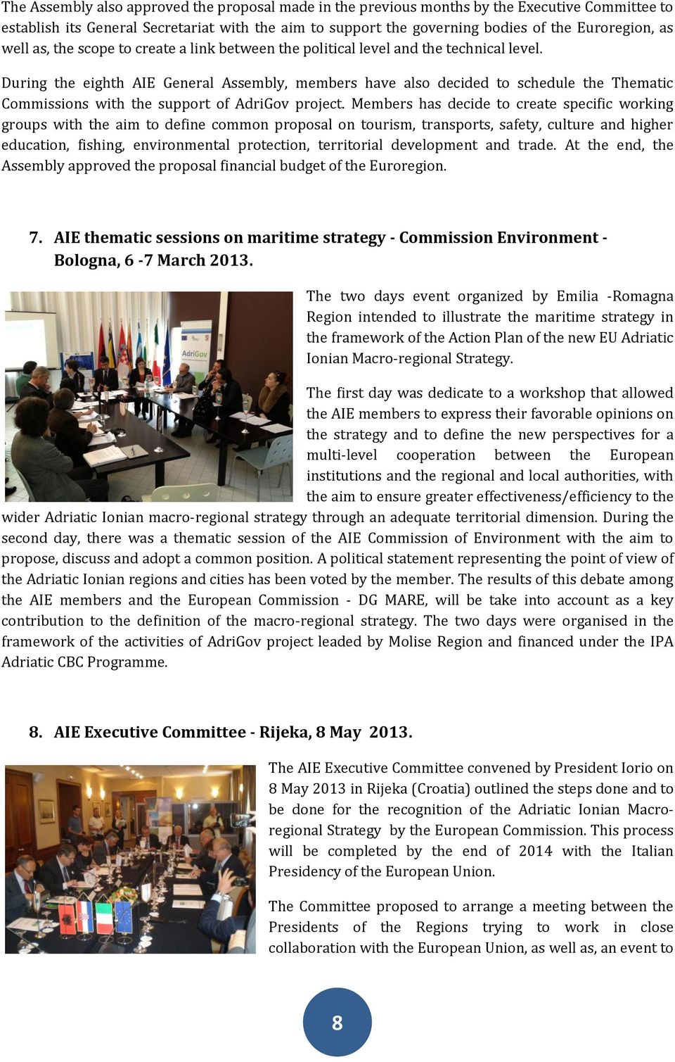 During the eighth AIE General Assembly, members have also decided to schedule the Thematic Commissions with the support of AdriGov project.