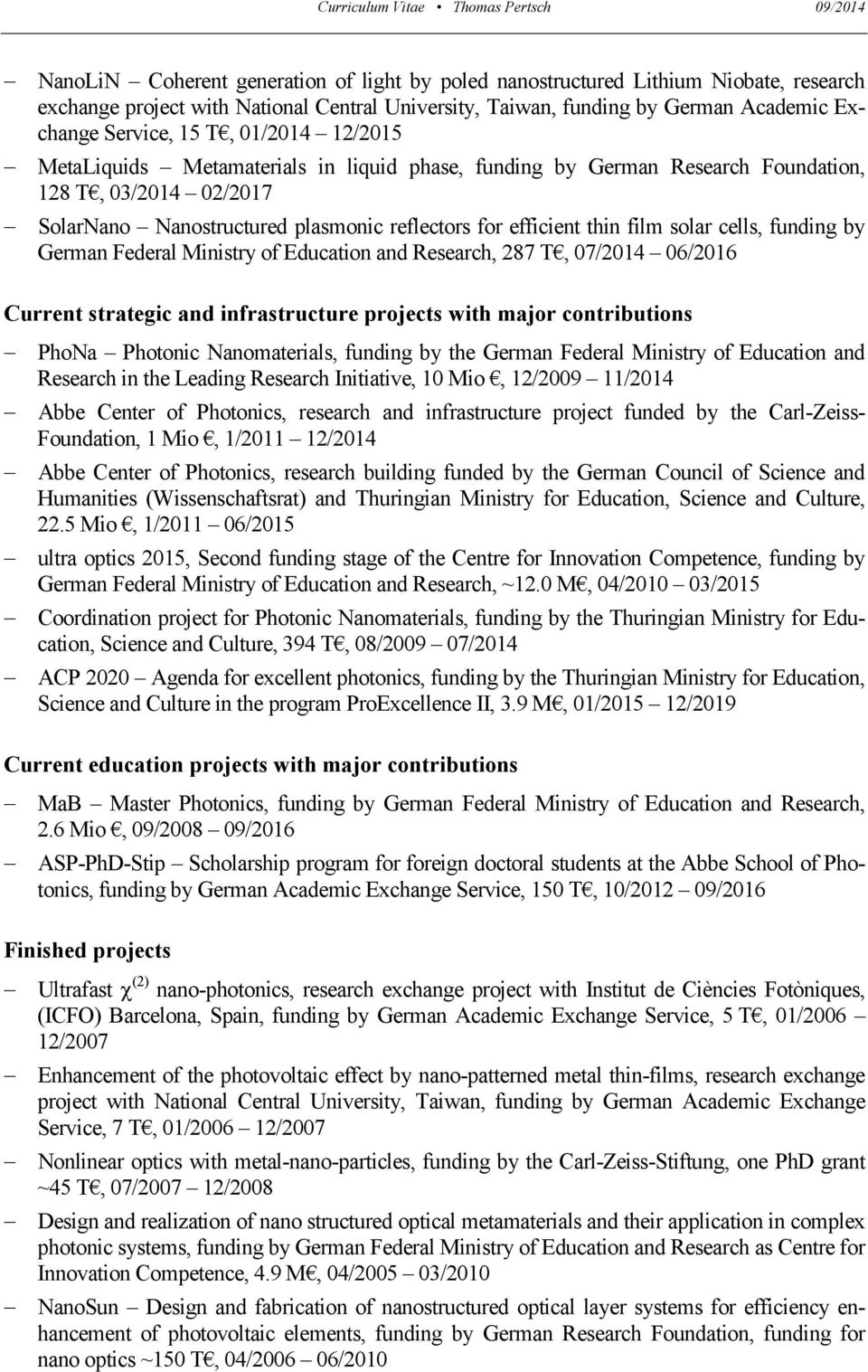 cells, funding by German Federal Ministry of Education and Research, 287 T, 07/2014 06/2016 Current strategic and infrastructure projects with major contributions PhoNa Photonic Nanomaterials,