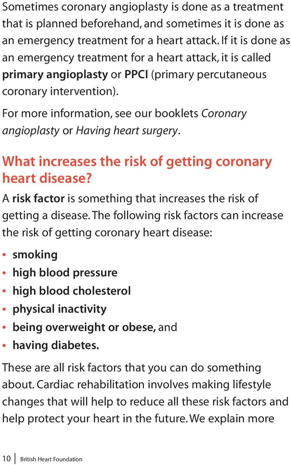 For more information, see our booklets Coronary angioplasty or Having heart surgery. What increases the risk of getting coronary heart disease?