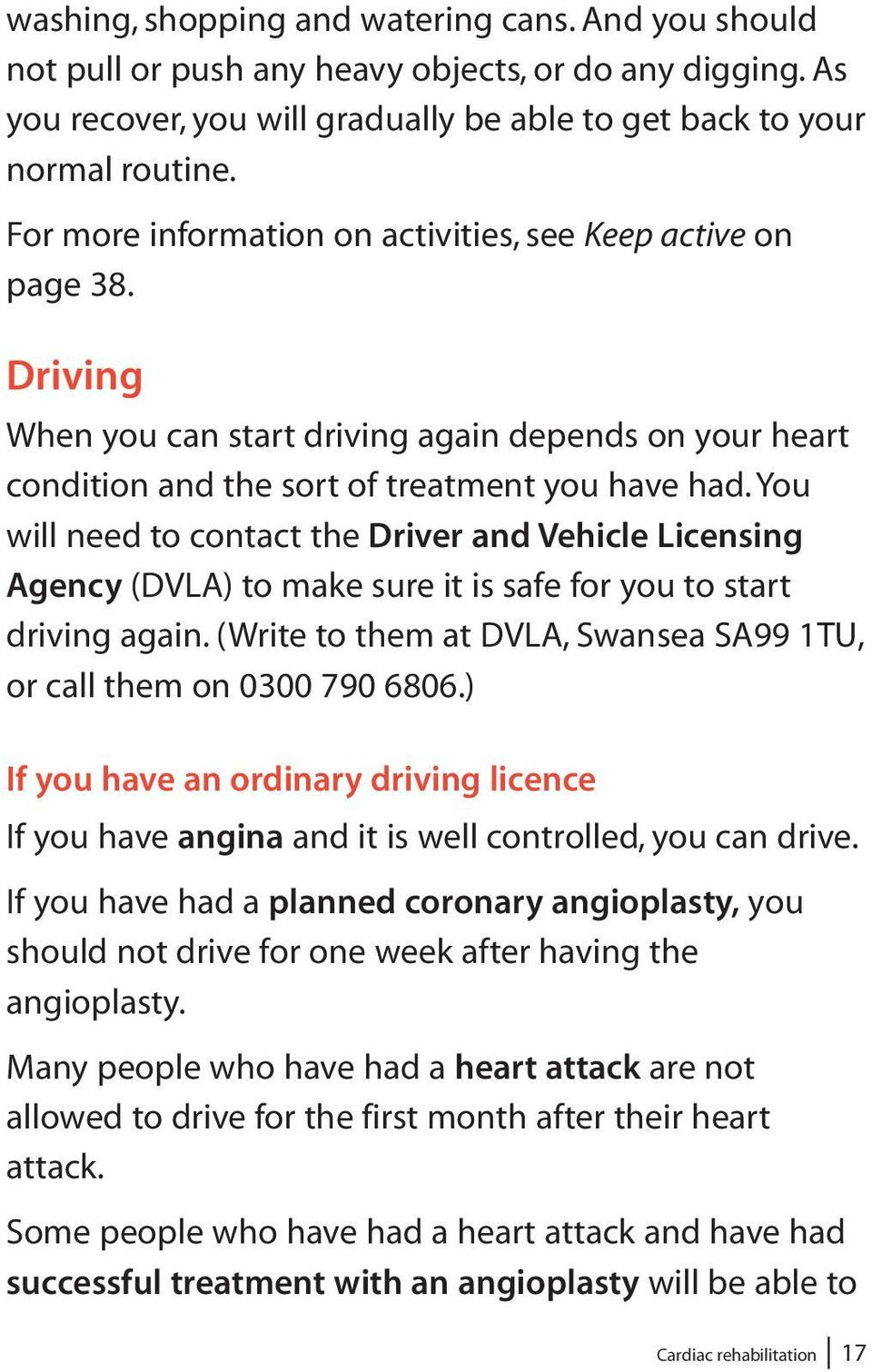 You will need to contact the Driver and Vehicle Licensing Agency (DVLA) to make sure it is safe for you to start driving again. (Write to them at DVLA, Swansea SA99 1TU, or call them on 0300 790 6806.