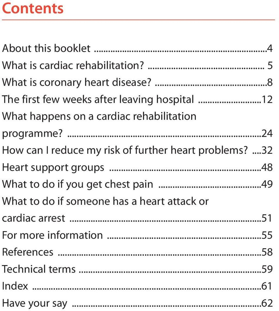 ...24 How can I reduce my risk of further heart problems?...32 Heart support groups...48 What to do if you get chest pain.