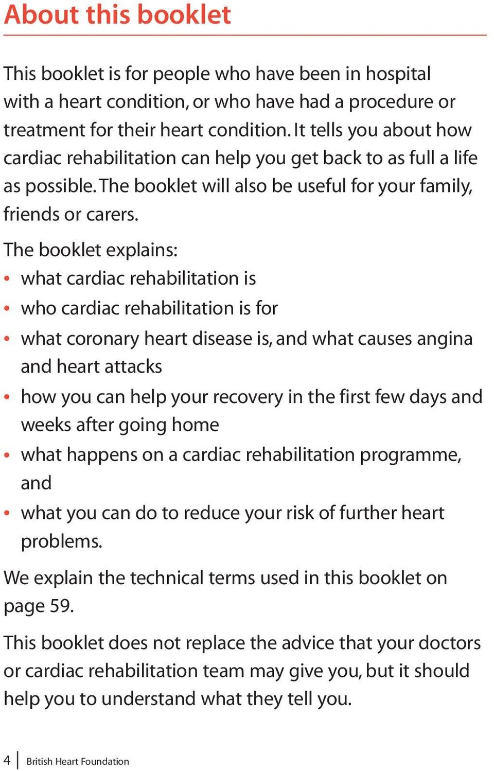 The booklet explains: what cardiac rehabilitation is who cardiac rehabilitation is for what coronary heart disease is, and what causes angina and heart attacks how you can help your recovery in the