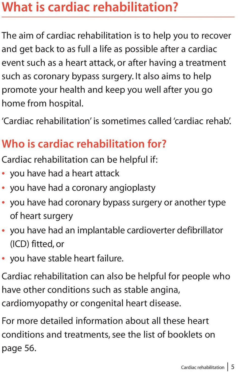 bypass surgery. It also aims to help promote your health and keep you well after you go home from hospital. Cardiac rehabilitation is sometimes called cardiac rehab. Who is cardiac rehabilitation for?