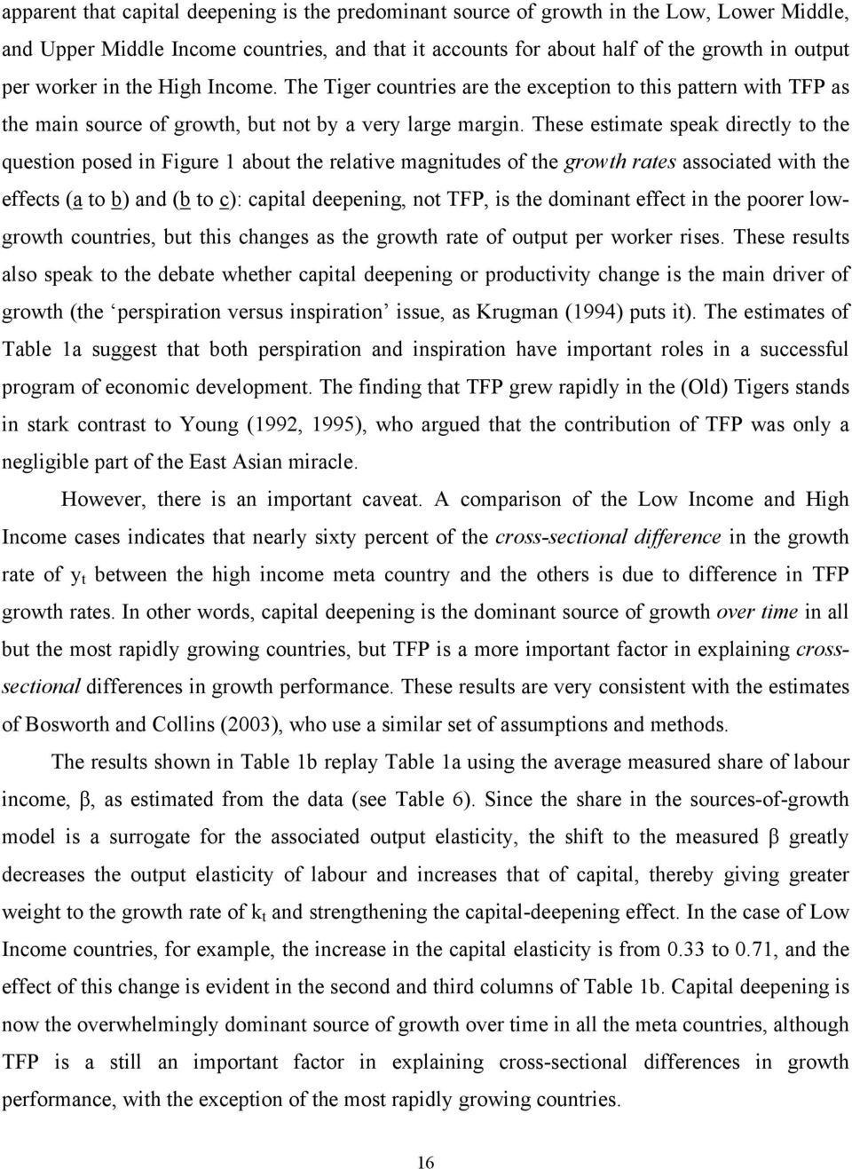 These estimate speak directly to the question posed in Figure 1 about the relative magnitudes of the growth rates associated with the effects (a to b) and (b to c): capital deepening, not TFP, is the