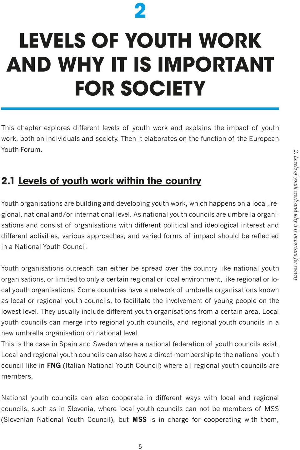 1 Levels of youth work within the country Youth organisations are building and developing youth work, which happens on a local, regional, national and/or international level.
