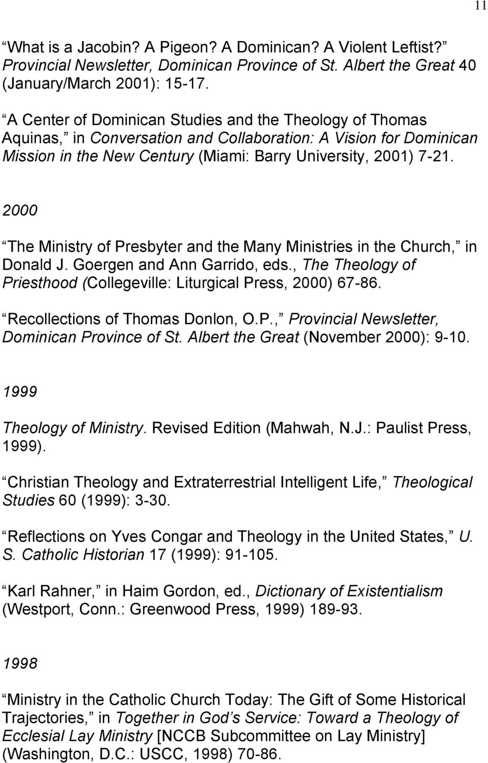 2000 The Ministry of Presbyter and the Many Ministries in the Church, in Donald J. Goergen and Ann Garrido, eds., The Theology of Priesthood (Collegeville: Liturgical Press, 2000) 67-86.