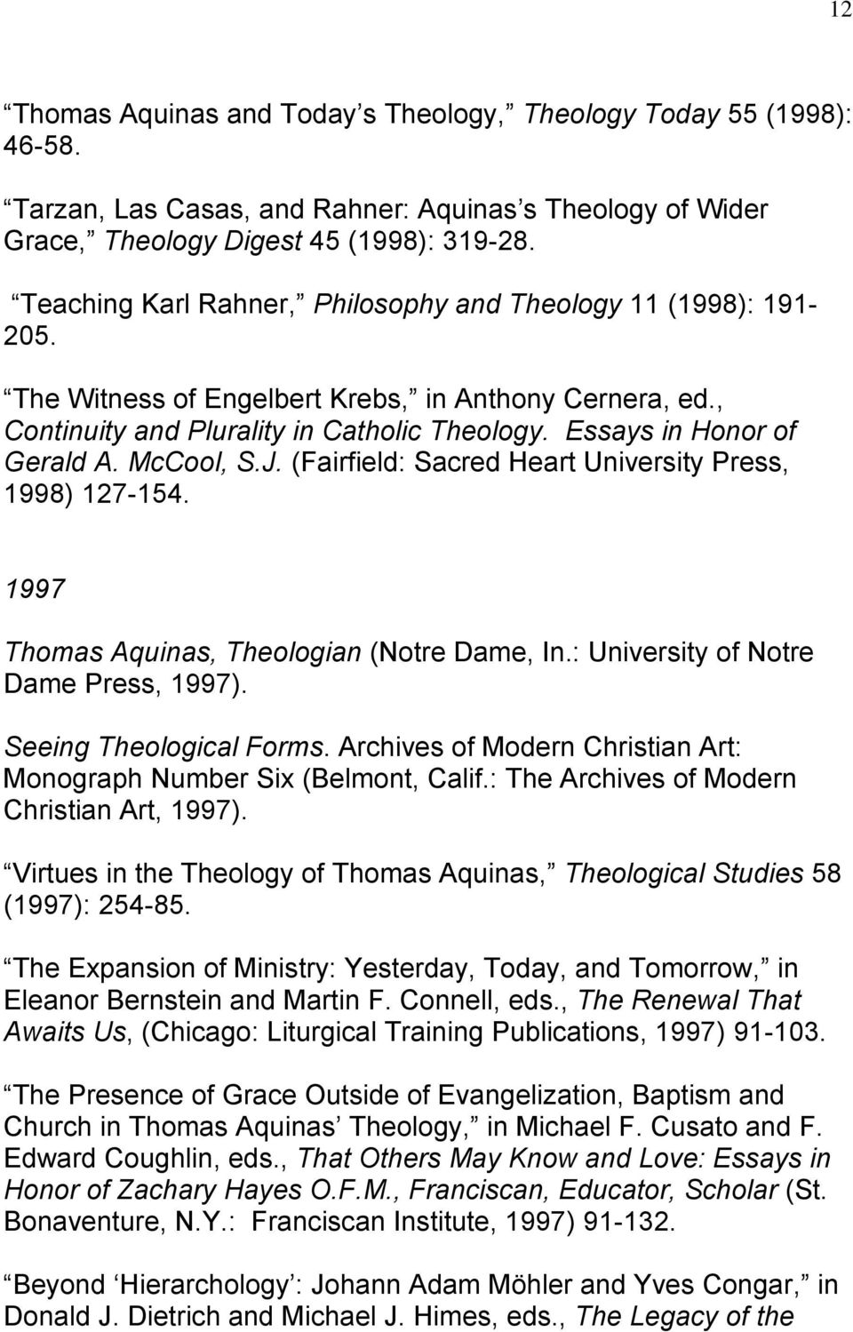 McCool, S.J. (Fairfield: Sacred Heart University Press, 1998) 127-154. 1997 Thomas Aquinas, Theologian (Notre Dame, In.: University of Notre Dame Press, 1997). Seeing Theological Forms.