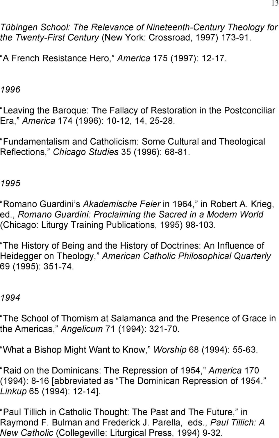 Fundamentalism and Catholicism: Some Cultural and Theological Reflections, Chicago Studies 35 (1996): 68-81. 1995 Romano Guardini s Akademische Feier in 1964, in Robert A. Krieg, ed.