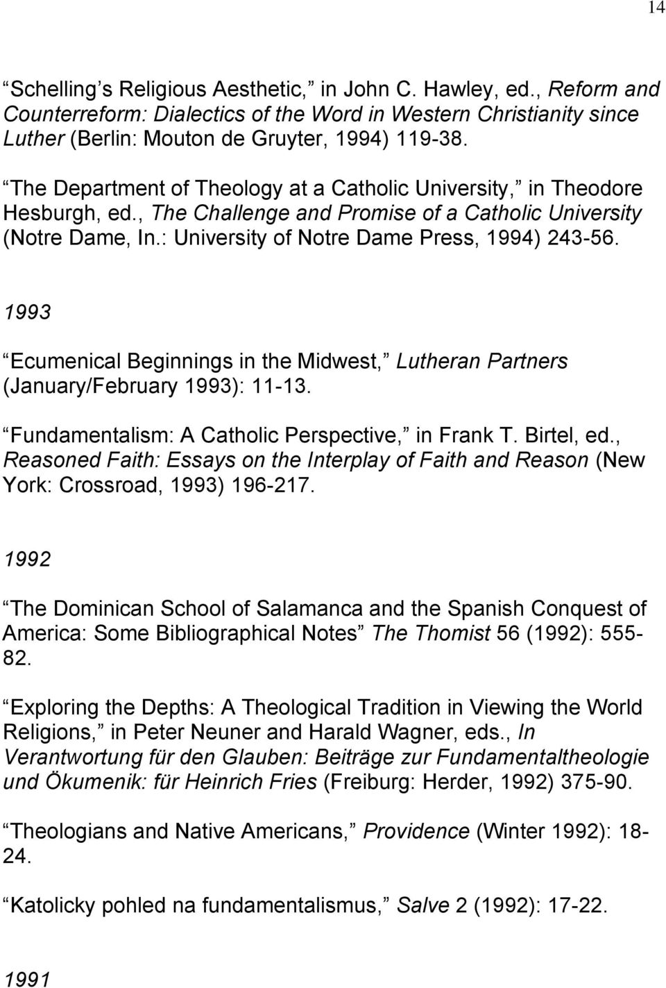 1993 Ecumenical Beginnings in the Midwest, Lutheran Partners (January/February 1993): 11-13. Fundamentalism: A Catholic Perspective, in Frank T. Birtel, ed.