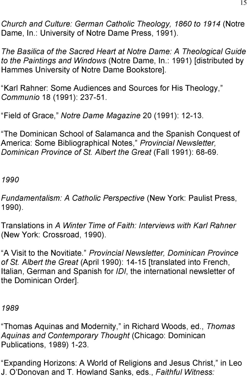 Karl Rahner: Some Audiences and Sources for His Theology, Communio 18 (1991): 237-51. Field of Grace, Notre Dame Magazine 20 (1991): 12-13.