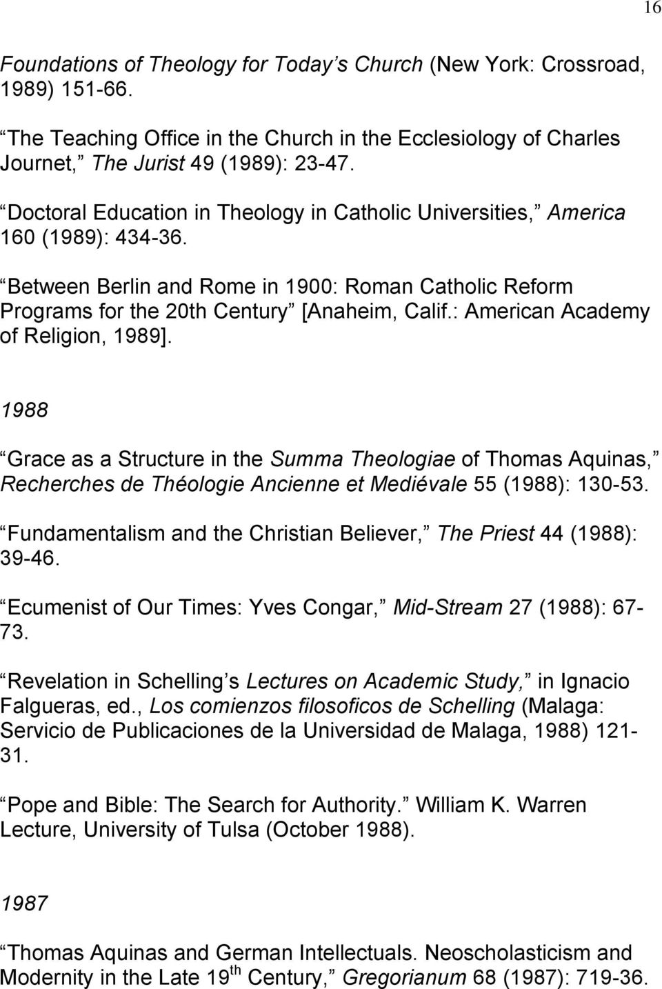 : American Academy of Religion, 1989]. 1988 Grace as a Structure in the Summa Theologiae of Thomas Aquinas, Recherches de Théologie Ancienne et Mediévale 55 (1988): 130-53.