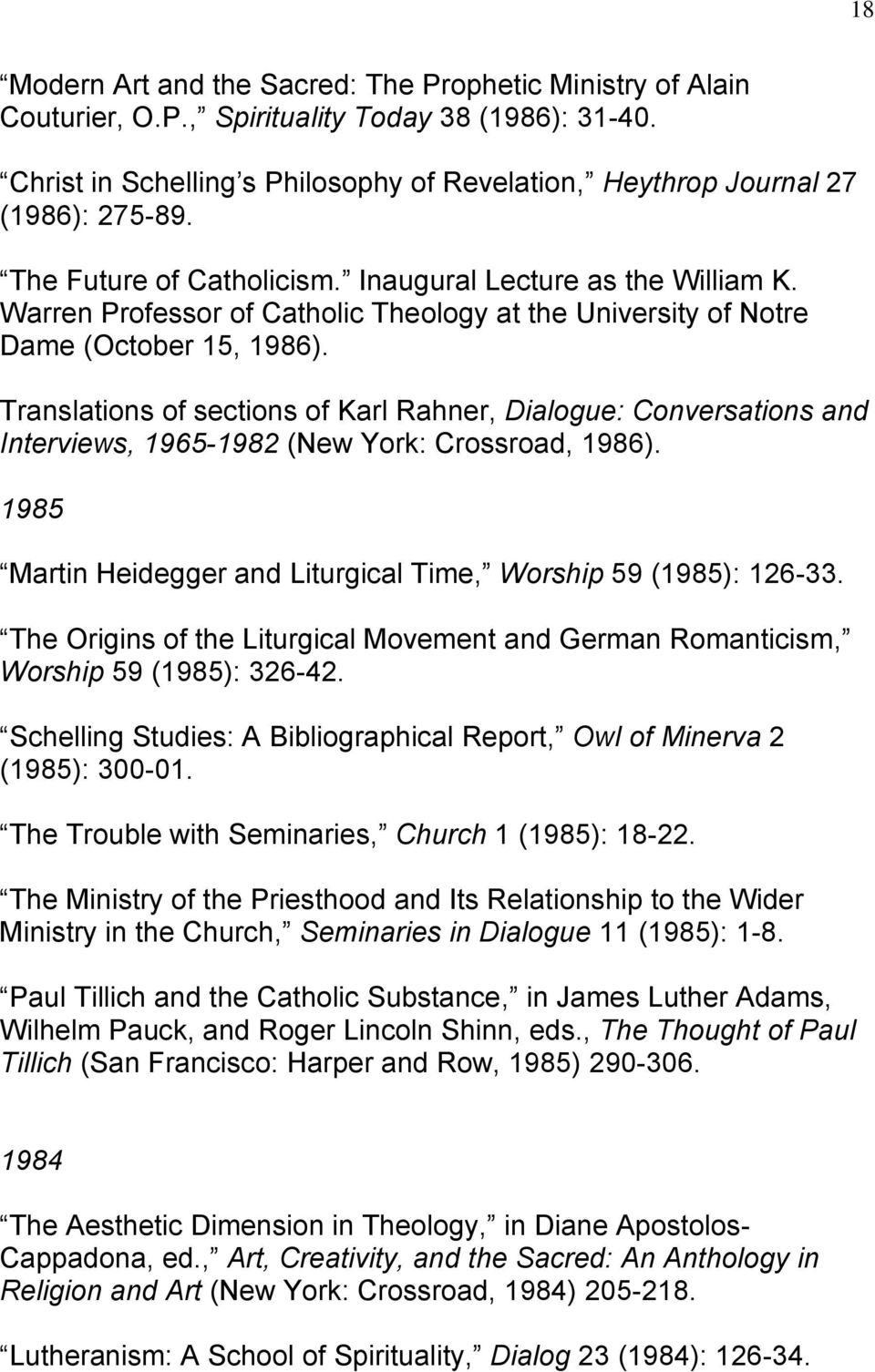 Translations of sections of Karl Rahner, Dialogue: Conversations and Interviews, 1965-1982 (New York: Crossroad, 1986). 1985 Martin Heidegger and Liturgical Time, Worship 59 (1985): 126-33.