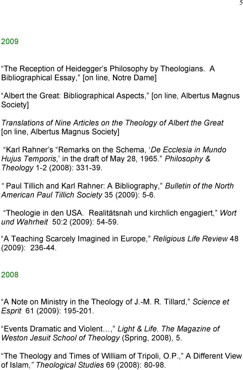 line, Albertus Magnus Society] Karl Rahner s Remarks on the Schema, De Ecclesia in Mundo Hujus Temporis, in the draft of May 28, 1965. Philosophy & Theology 1-2 (2008): 331-39.