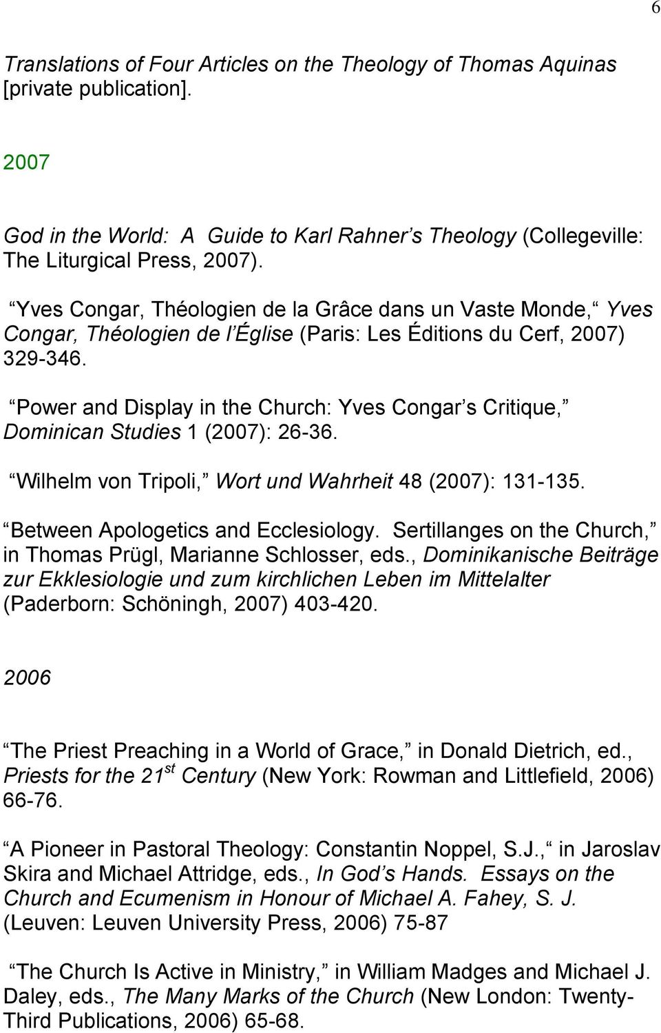 Power and Display in the Church: Yves Congar s Critique, Dominican Studies 1 (2007): 26-36. Wilhelm von Tripoli, Wort und Wahrheit 48 (2007): 131-135. Between Apologetics and Ecclesiology.