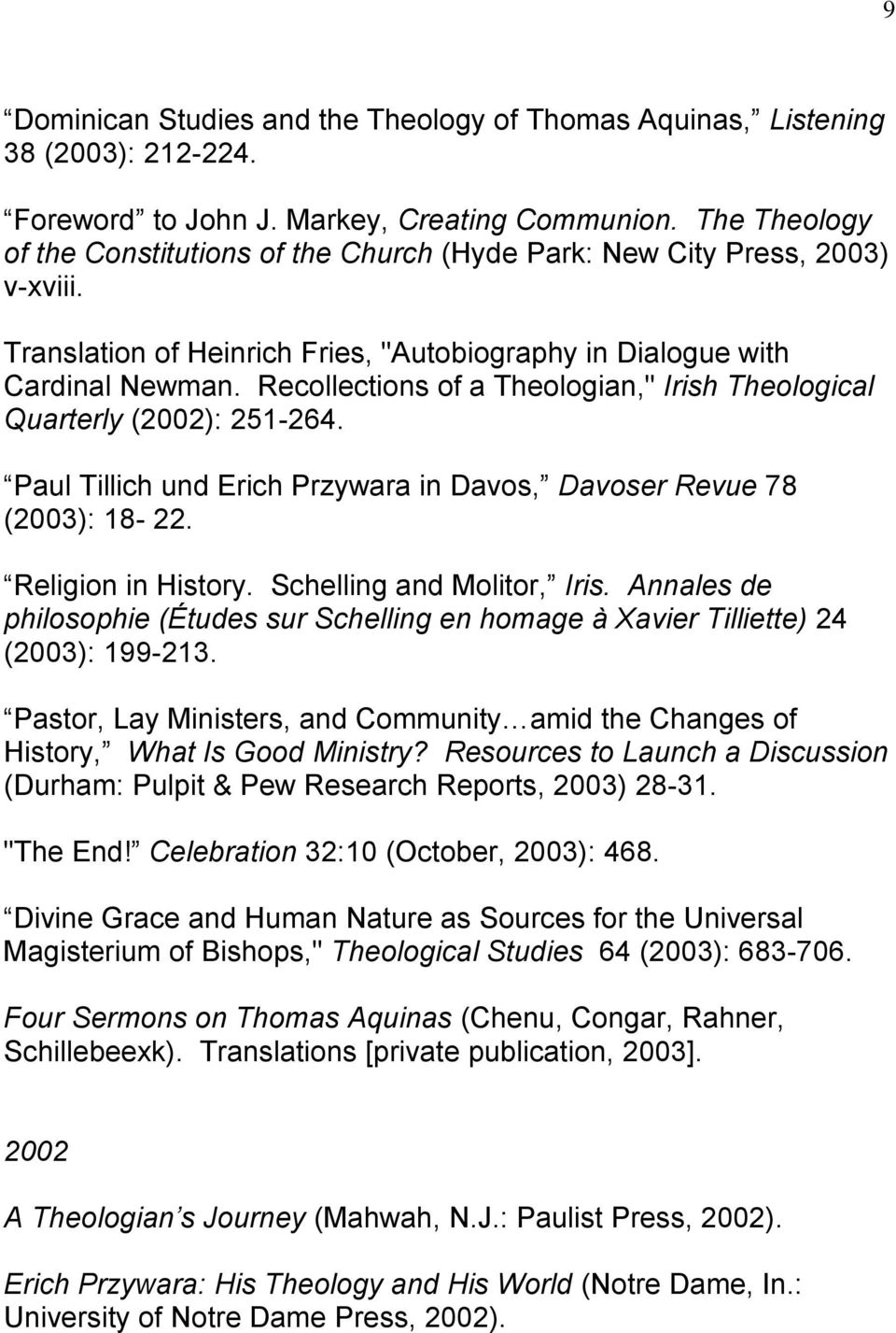 "Recollections of a Theologian,"" Irish Theological Quarterly (2002): 251-264. Paul Tillich und Erich Przywara in Davos, Davoser Revue 78 (2003): 18-22. Religion in History. Schelling and Molitor, Iris."