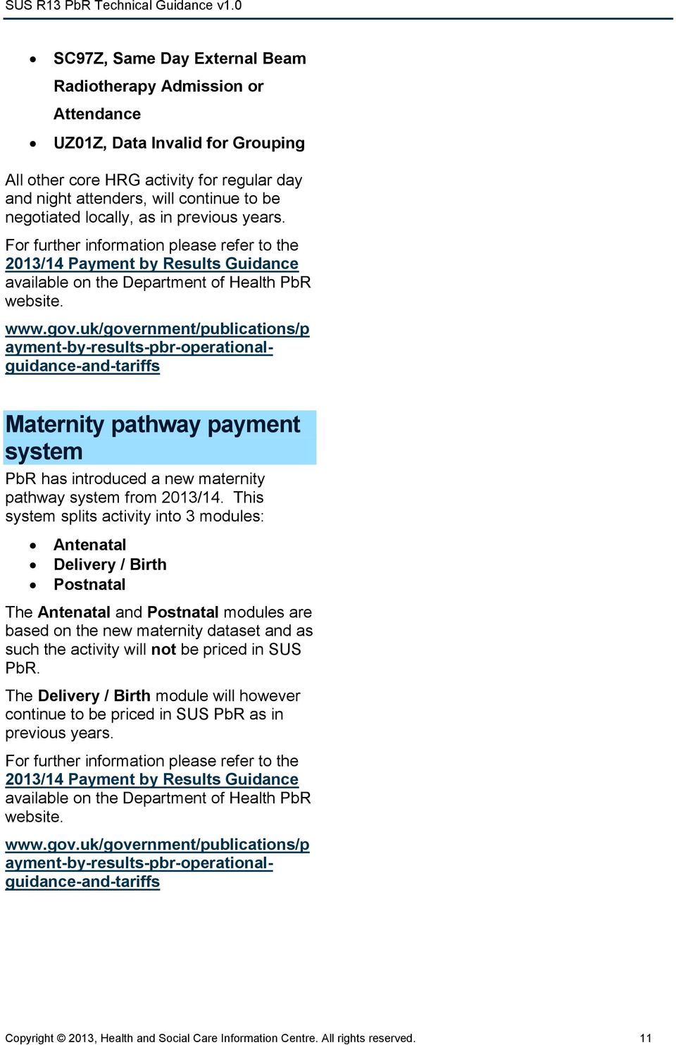 uk/government/publications/p ayment-by-results-pbr-operationalguidance-and-tariffs Maternity pathway payment system PbR has introduced a new maternity pathway system from 2013/14.
