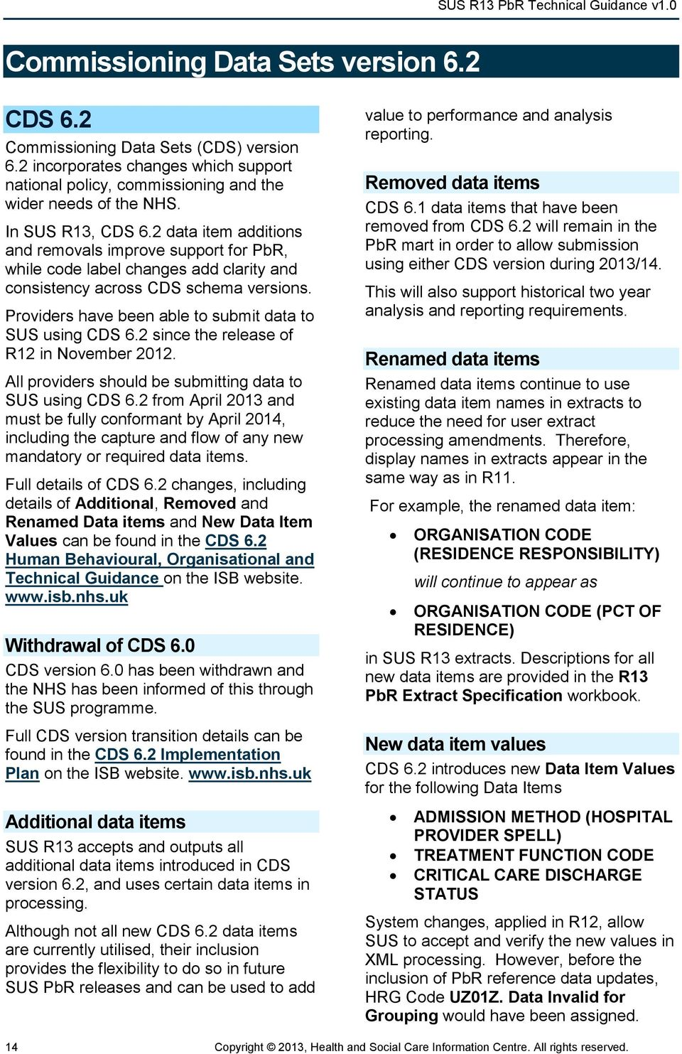 Providers have been able to submit data to SUS using CDS 6.2 since the release of R12 in November 2012. All providers should be submitting data to SUS using CDS 6.