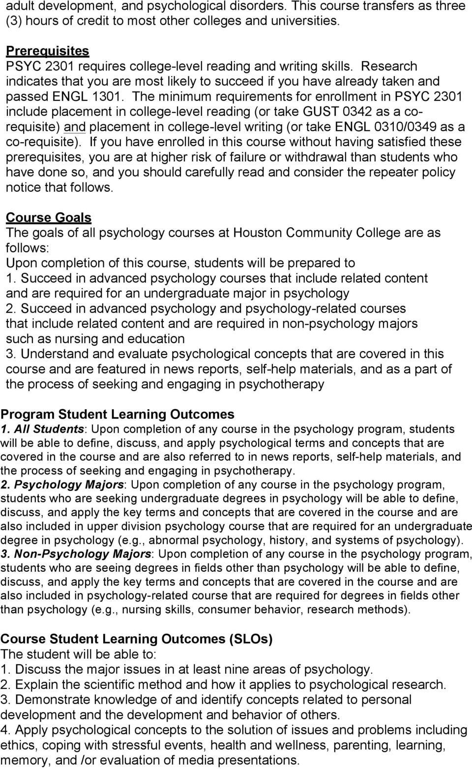 The minimum requirements for enrollment in PSYC 2301 include placement in college-level reading (or take GUST 0342 as a corequisite) and placement in college-level writing (or take ENGL 0310/0349 as