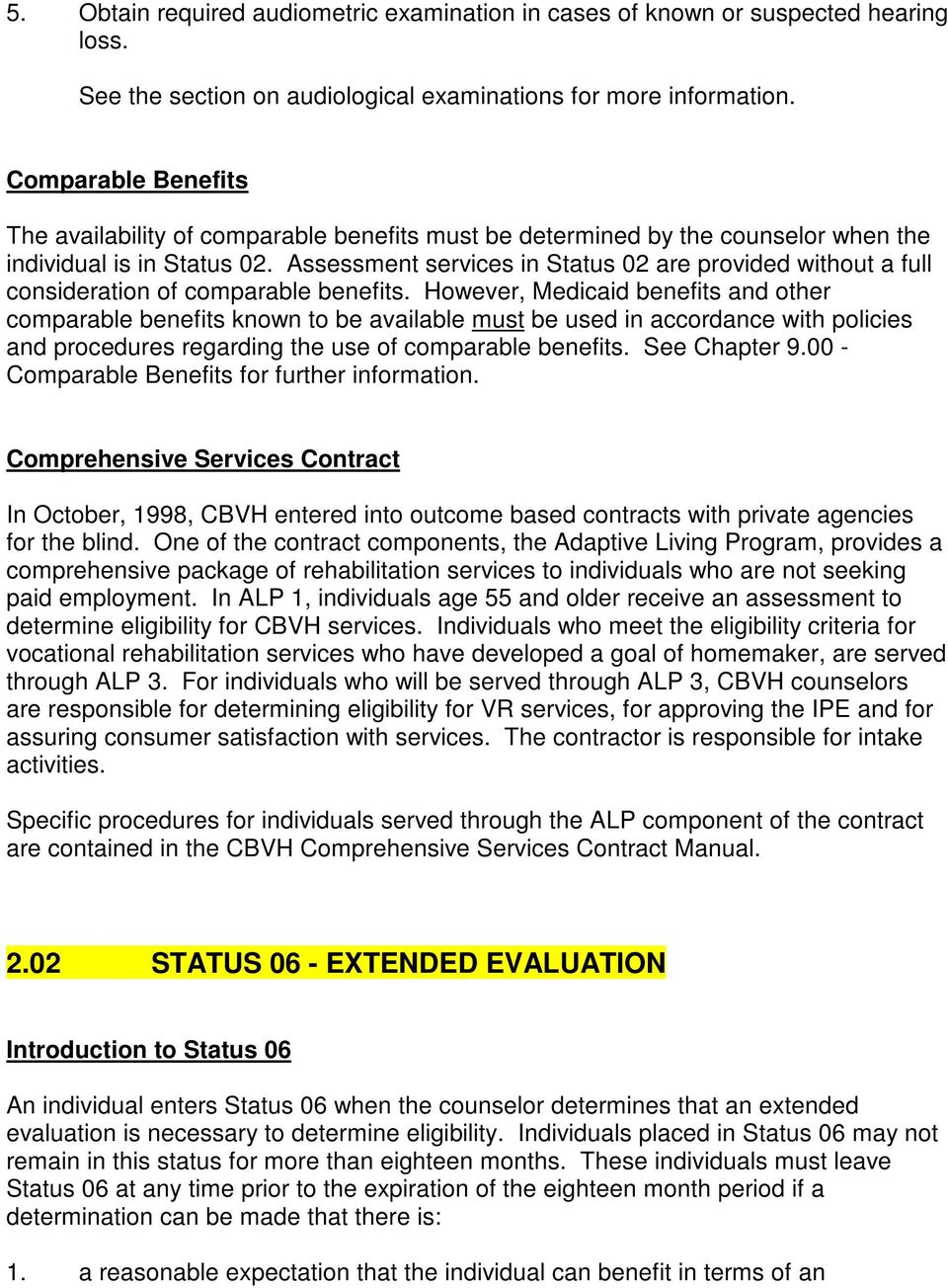 Assessment services in Status 02 are provided without a full consideration of comparable benefits.