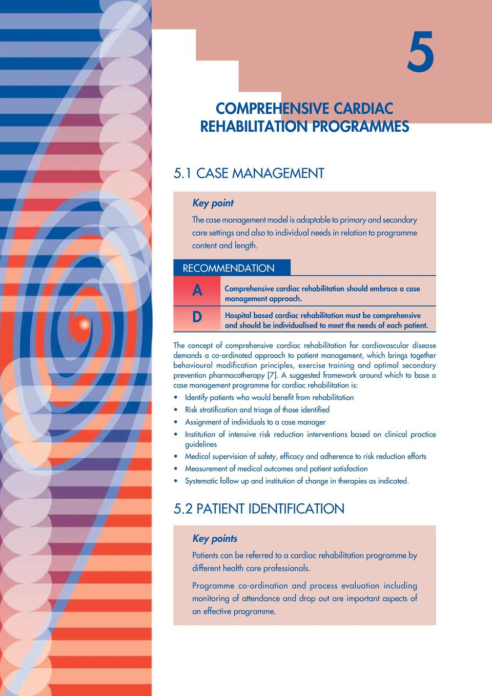 RECOMMENATION A Comprehensive cardiac rehabilitation should embrace a case management approach.