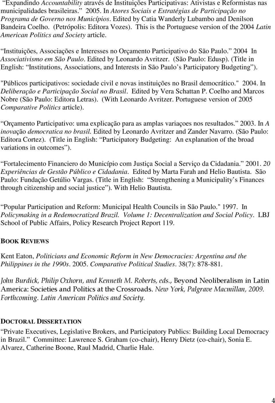 This is the Portuguese version of the 2004 Latin American Politics and Society article. Instituições, Associações e Interesses no Orçamento Participativo do São Paulo.