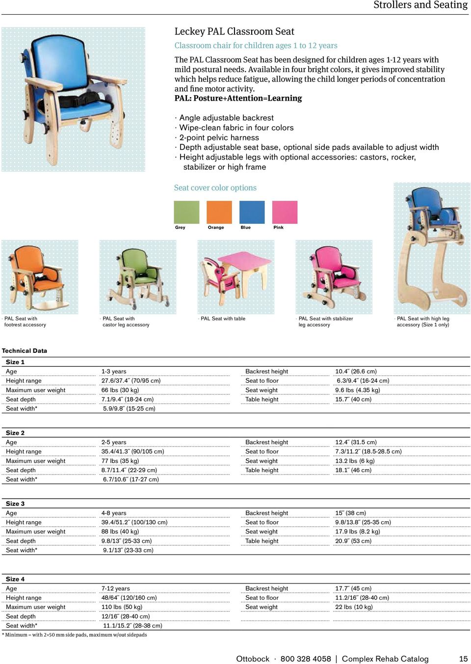 PAL: Posture+Attention=Learning Angle adjustable backrest Wipe-clean fabric in four colors 2-point pelvic harness Depth adjustable seat base, optional side pads available to adjust width Height