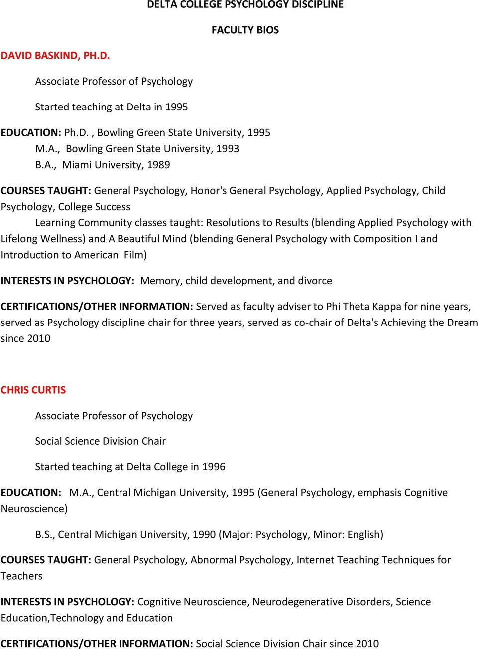 Results (blending Applied Psychology with Lifelong Wellness) and A Beautiful Mind (blending General Psychology with Composition I and Introduction to American Film) INTERESTS IN PSYCHOLOGY: Memory,