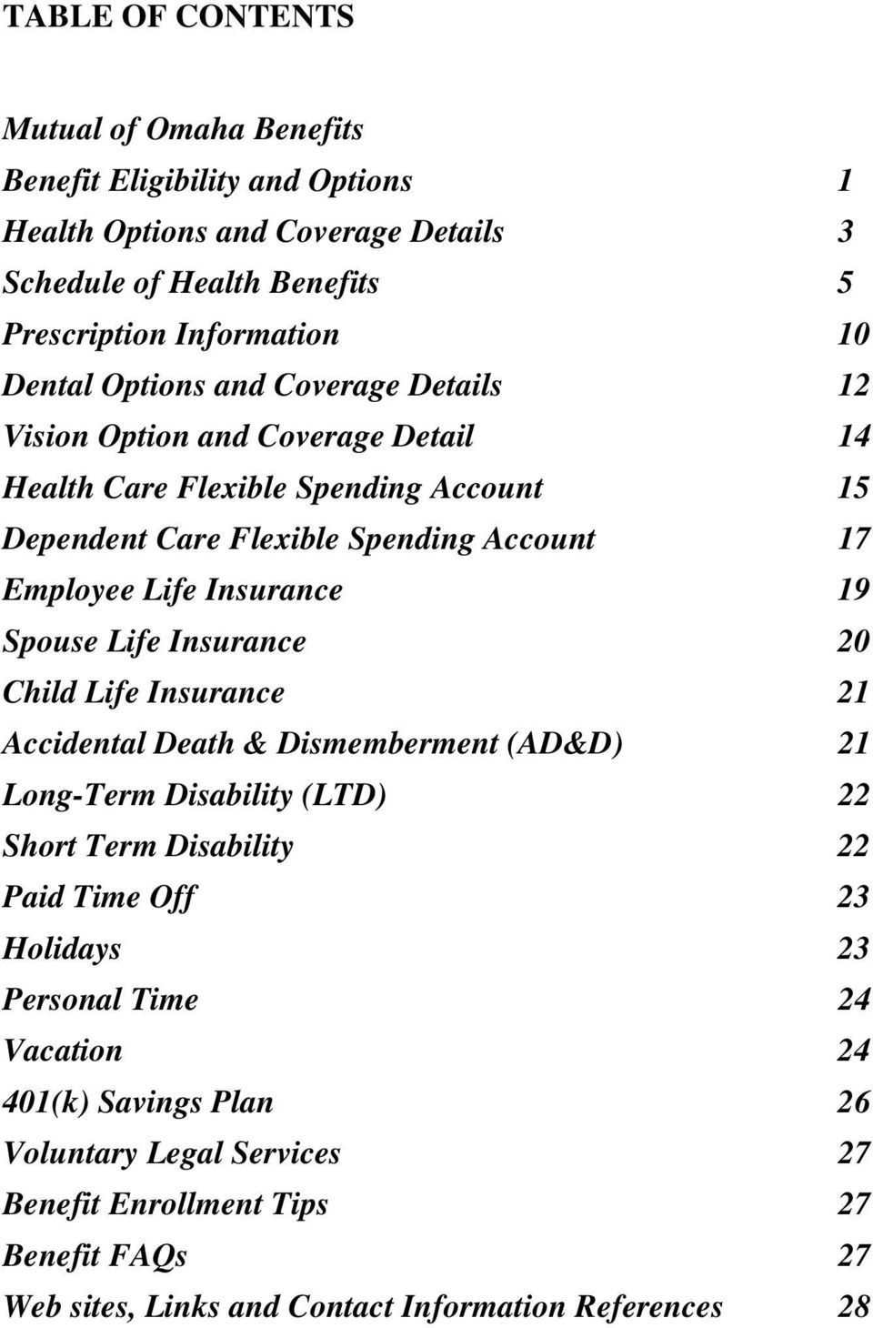 Insurance 19 Spouse Life Insurance 20 Child Life Insurance 21 Accidental Death & Dismemberment (AD&D) 21 Long-Term Disability (LTD) 22 Short Term Disability 22 Paid Time Off 23