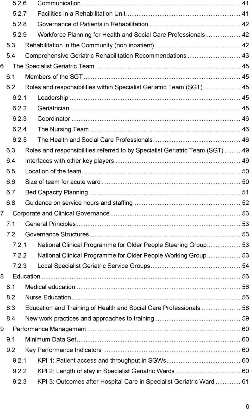 .. 45 6.2.1 Leadership... 45 6.2.2 Geriatrician... 45 6.2.3 Coordinator... 46 6.2.4 The Nursing Team... 46 6.2.5 The Health and Social Care Professionals... 46 6.3 Roles and responsibilities referred to by Specialist Geriatric Team (SGT).