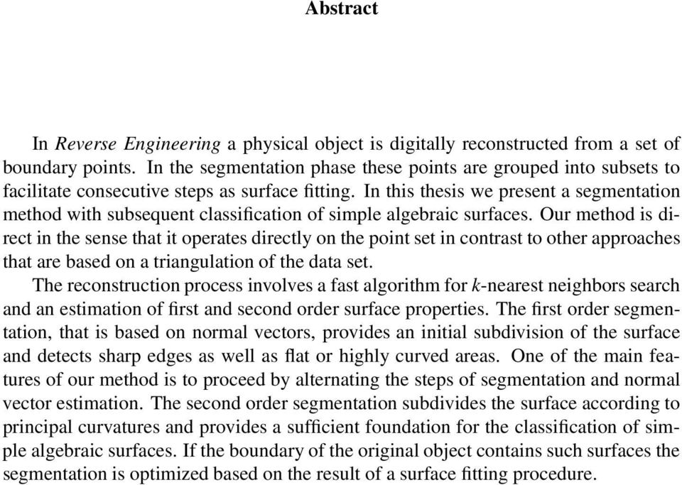 In this thesis we present a segmentation method with subsequent classification of simple algebraic surfaces.