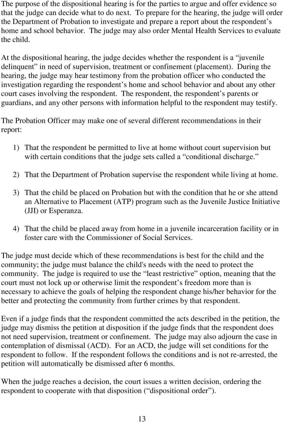 The judge may also order Mental Health Services to evaluate the child.