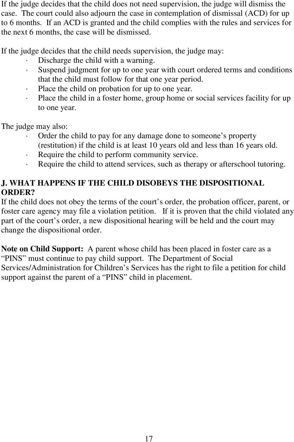 If the judge decides that the child needs supervision, the judge may: Discharge the child with a warning.