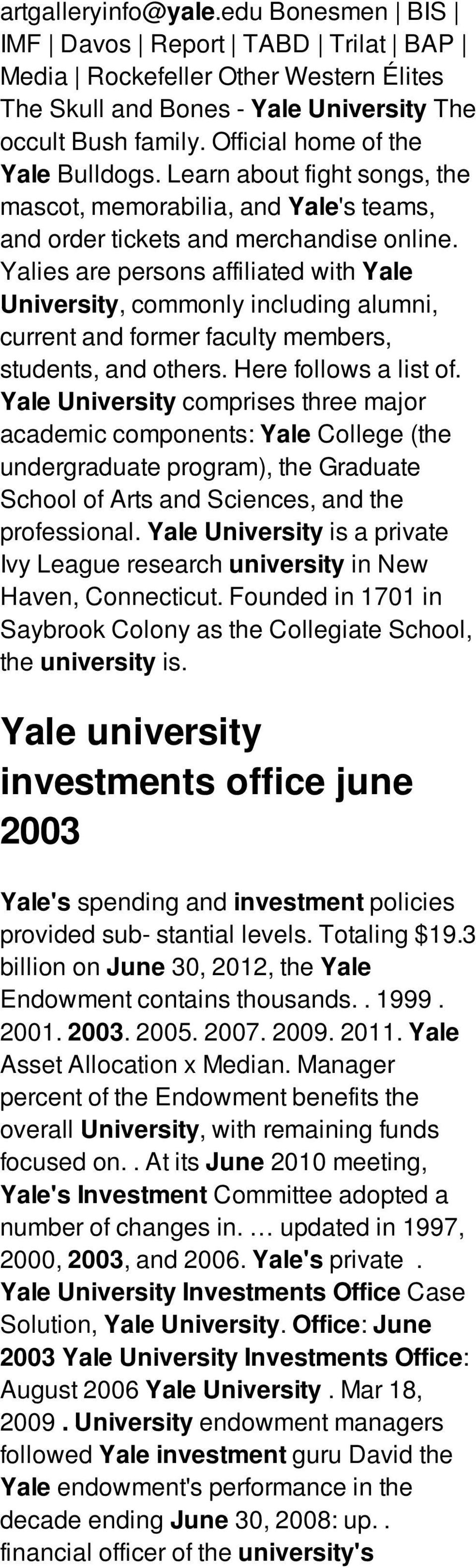 Yalies are persons affiliated with Yale University, commonly including alumni, current and former faculty members, students, and others. Here follows a list of.