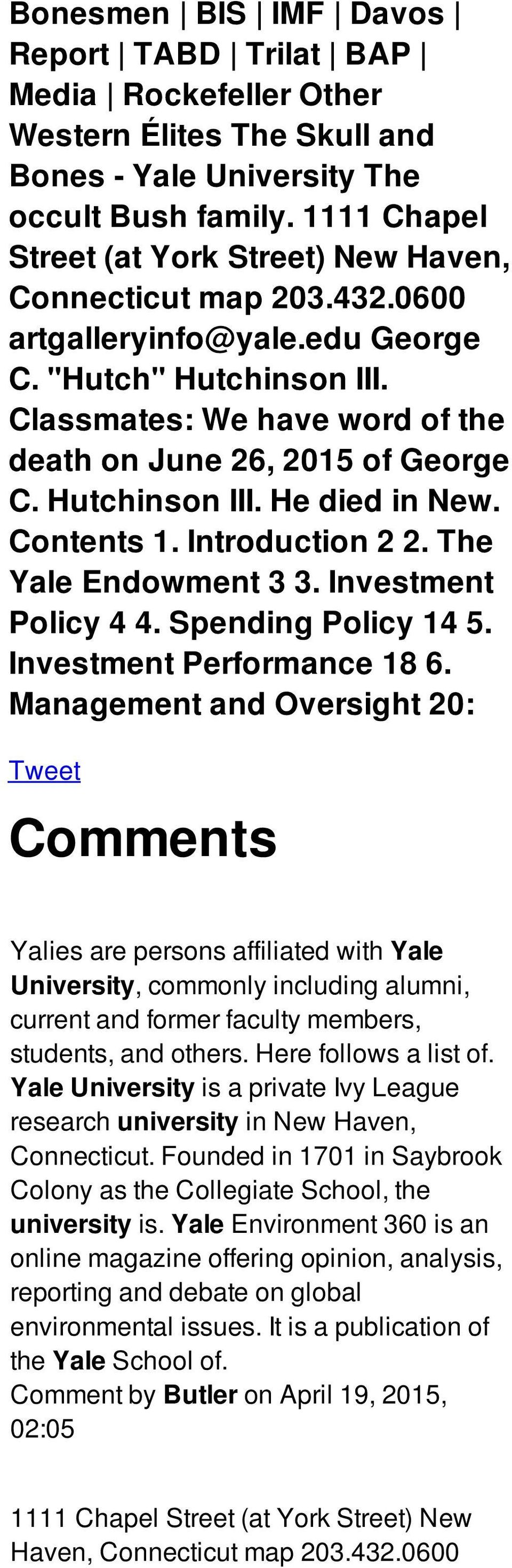 Classmates: We have word of the death on June 26, 2015 of George C. Hutchinson III. He died in New. Contents 1. Introduction 2 2. The Yale Endowment 3 3. Investment Policy 4 4. Spending Policy 14 5.