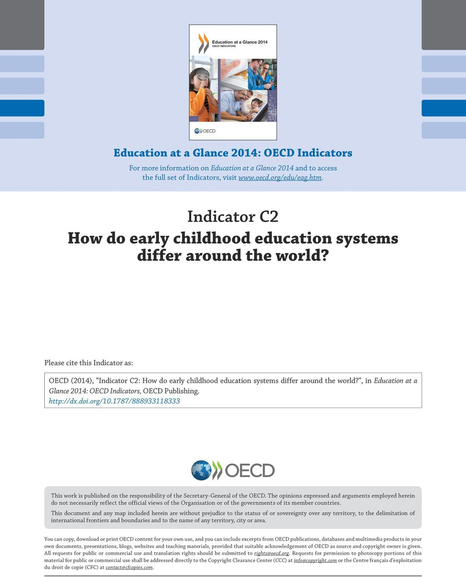 Please cite this Indicator as: OECD (2014), Indicator : How do early childhood education systems differ around the world?, in Education at a Glance 2014: OECD Indicators, OECD Publishing. http://dx.