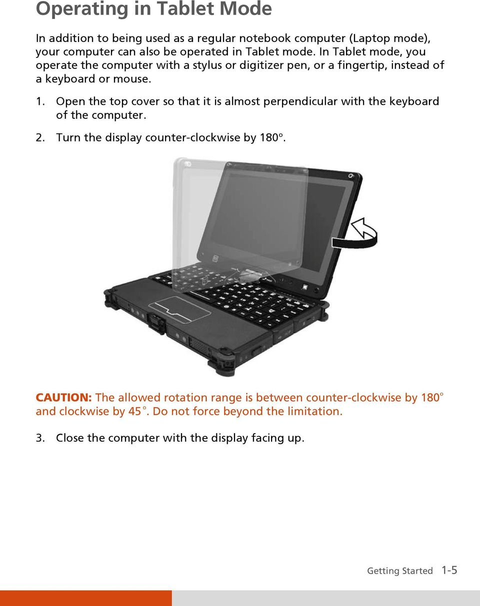 Open the top cover so that it is almost perpendicular with the keyboard of the computer. 2. Turn the display counter-clockwise by 180 o.