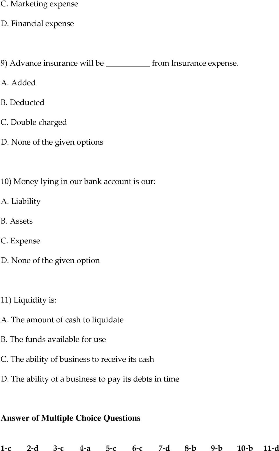 None of the given option 11) Liquidity is: A. The amount of cash to liquidate B. The funds available for use C.