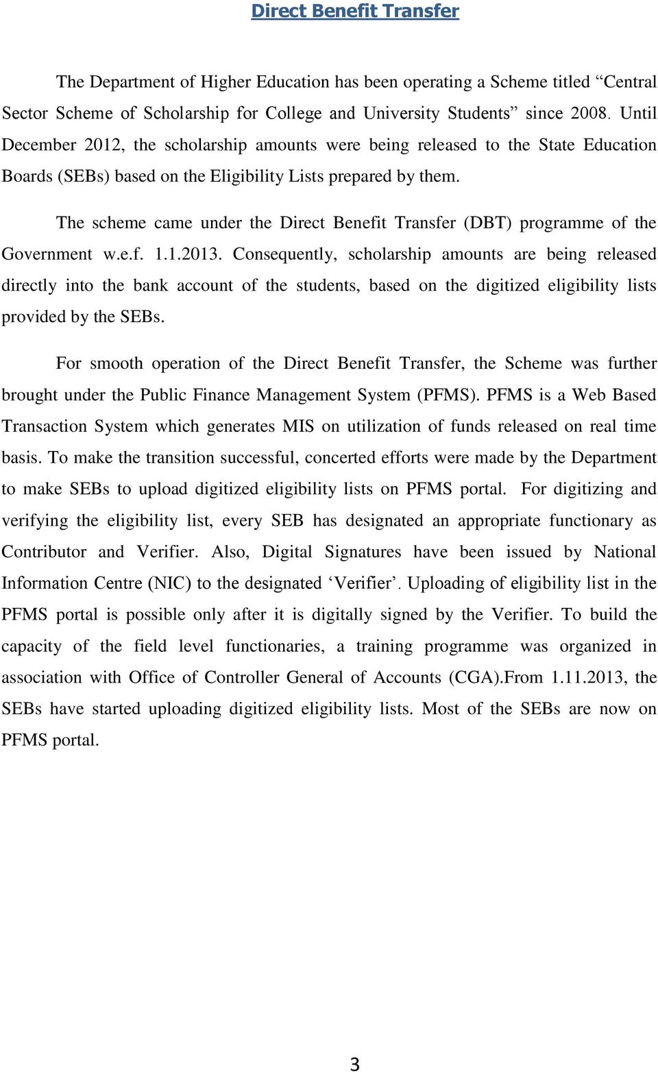 The scheme came under the Direct Benefit Transfer (DBT) programme of the Government w.e.f. 1.1.2013.